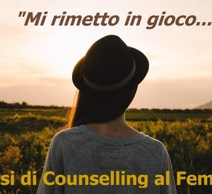 """MI RIMETTO IN GIOCO…"" Percorsi di Counselling al femminile  FUTURISTICA Wellness Planet – MASSAROSA (LU)"